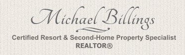 Michael Billings - Certified Resort & Second-Home Property Specialist - Realtor